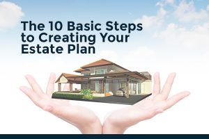 The 10 Basic Steps to Creating Your Estate Plan [infographic]
